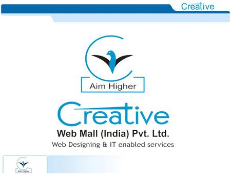 Welcome to CREATIVE WEB MALL (INDIA) PVT. LTD. India's niche turn-key solution provider for all your web needs. Overview  About us  How we do?  Our.