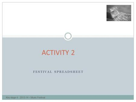 FESTIVAL SPREADSHEET ACTIVITY 2 Key stage 4 - 2013-14 – Music Festival.