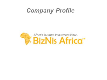 Company Profile. Executive Summary BizNis Africa (www.biznisafrica.com), established in 2010, is an independent online trade and investment news website.