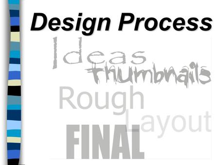 Design Process. The Design Process There are four distinct steps in the Design Process we'll be using in this class. They are... Ideas Thumbnails Rough.