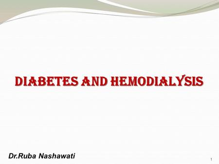 Diabetes And Hemodialysis 1 Dr.Ruba Nashawati. 2.