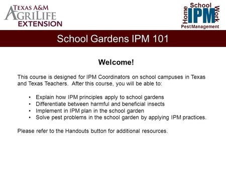 School Gardens IPM 101 Home Work IPM School Pest Management Welcome! This course is designed for IPM Coordinators on school campuses in Texas and Texas.