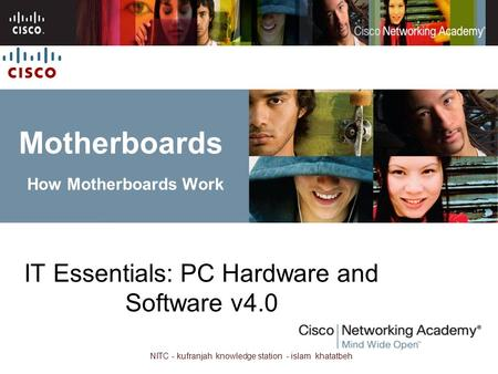 NITC - kufranjah knowledge station - islam khatatbeh Motherboards How Motherboards Work IT Essentials: PC Hardware and Software v4.0.