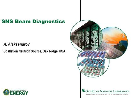 SNS Beam Diagnostics A. Aleksandrov Spallation Neutron Source, Oak Ridge, USA.