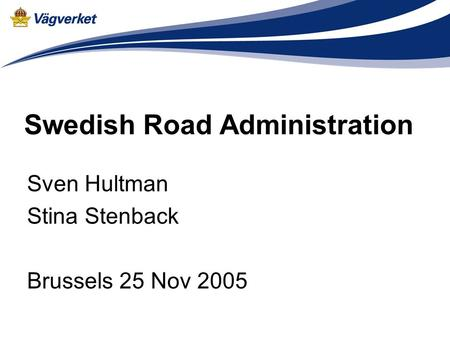 Swedish Road Administration Sven Hultman Stina Stenback Brussels 25 Nov 2005.