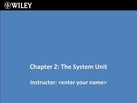 Instructor: Chapter 2: The System Unit. Learning Objectives: Recognize how data is processed Understand processors Understand memory types and functions.