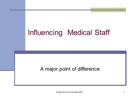 Quality Directions Australia 20041 Influencing Medical Staff A major point of difference.
