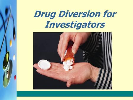 "Drug Diversion for Investigators. Training Objectives 1.Correctly list the methods used to divert drugs. 2.Define the term ""doctor shopper"" as it relates."