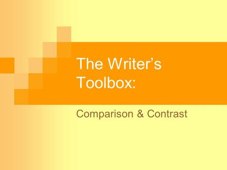 The Writer's Toolbox: Comparison & Contrast. What Are Comparison & Contrast? A comparison shows how two or more things are alike or similar. A contrast.