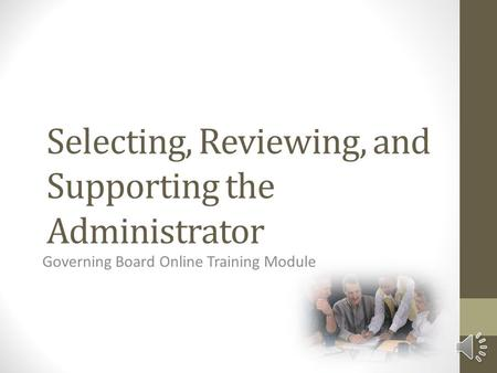 Selecting, Reviewing, and Supporting the Administrator Governing Board Online Training Module.