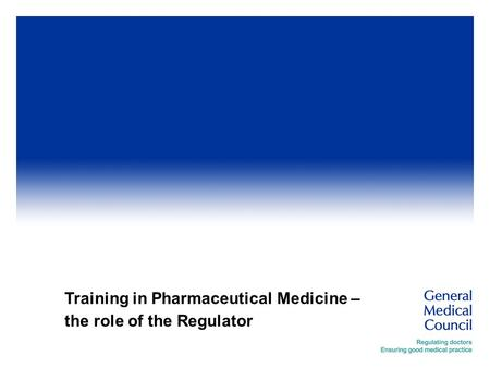 Training in Pharmaceutical Medicine – the role of the Regulator.