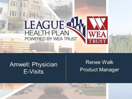 Amwell: Physician E-Visits Renee Walk Product Manager.