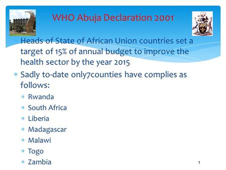 WHO Abuja Declaration 2001  Heads of State of African Union countries set a target of 15% of annual budget to improve the health sector by the year 2015.