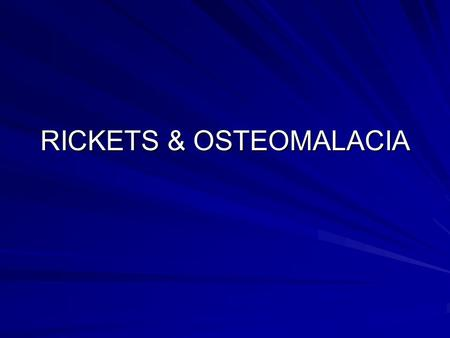 RICKETS & OSTEOMALACIA. Objectives Define osteomalacia & rickets & list the causes Explain the metabolic defects that cause Rickets and Osteomalacia Understand.