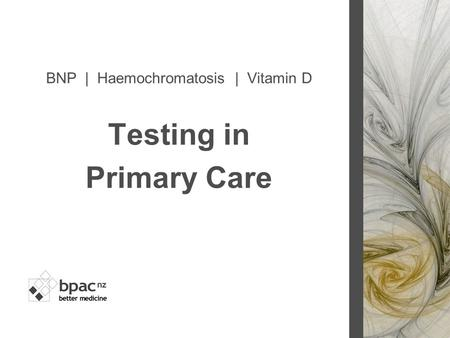 BNP | Haemochromatosis | Vitamin D Testing in Primary Care.