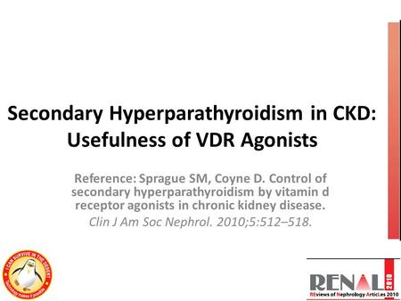 Secondary Hyperparathyroidism in CKD: Usefulness of VDR Agonists Reference: Sprague SM, Coyne D. Control of secondary hyperparathyroidism by vitamin d.