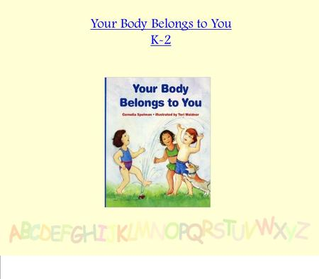Your Body Belongs to You K-2. Learning to Live-Safety Standard:  Students will develop safety and survival skills Indicators:  Identify appropriate.