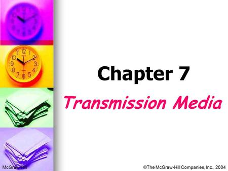 McGraw-Hill©The McGraw-Hill Companies, Inc., 2004 Chapter 7 Transmission Media.