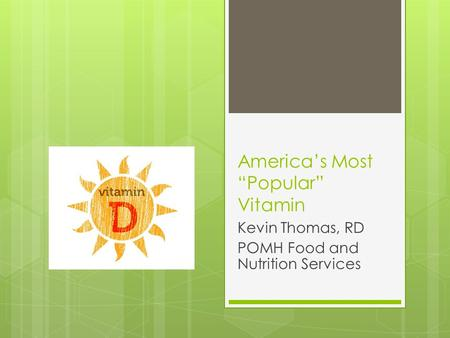 "America's Most ""Popular"" Vitamin Kevin Thomas, RD POMH Food and Nutrition Services."