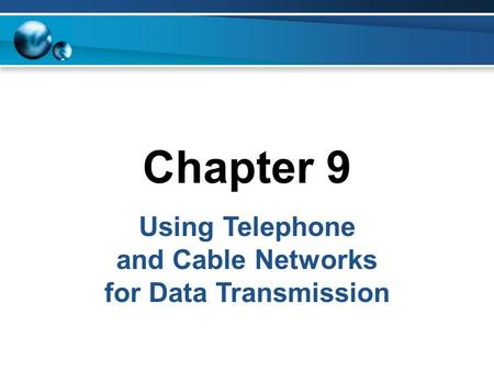 Chapter 9 Using Telephone and Cable Networks for Data Transmission.