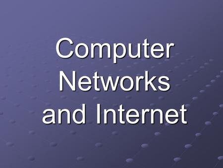 Computer Networks and Internet. 2 Objectives Computer Networks Computer Networks Internet Internet.