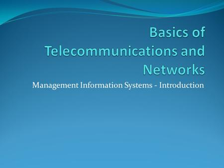 Management Information Systems - Introduction. The telecommunication system Telecommunication System – consists of hardware and software that transmits.