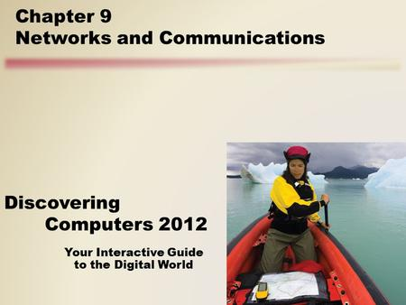 Your Interactive Guide to the Digital World Discovering Computers 2012 Chapter 9 Networks and Communications.
