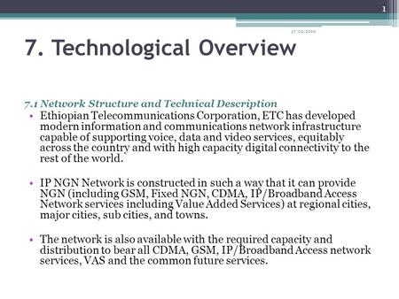 7. Technological Overview 7.1 Network Structure and Technical Description Ethiopian Telecommunications Corporation, ETC has developed modern information.