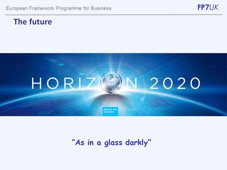 "European Framework Programme for Business FP7 UK The future ""As in a glass darkly"""