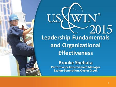 Leadership Fundamentals and Organizational Effectiveness Brooke Shehata Performance Improvement Manager Exelon Generation, Oyster Creek 1.