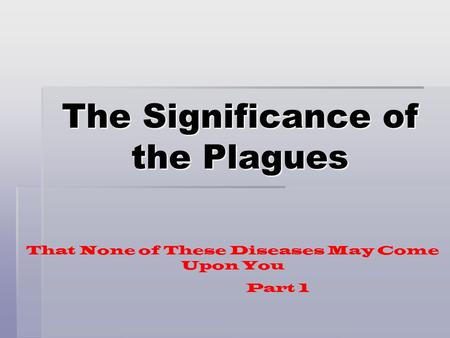 The Significance of the Plagues That None of These Diseases May Come Upon You Part 1.