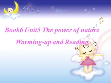 Book6 Unit5 The power of nature Warming-up and Reading.