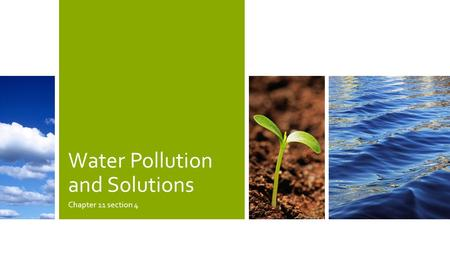 Water Pollution and Solutions Chapter 11 section 4.