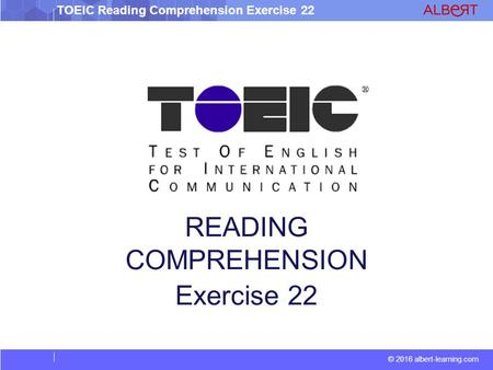 © 2016 albert-learning.com TOEIC Reading Comprehension Exercise 22 READING COMPREHENSION Exercise 22.