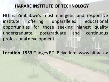 HARARE INSTITUTE OF TECHNOLOGY HIT is Zimbabwe's most energetic and responsive institute offering unparalleled educational opportunities for those seeking.