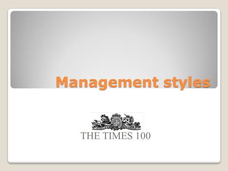 Management styles THE TIMES 100. Leadership and management LeadershipManagement The act of establishing direction, purpose and the necessary capabilities.