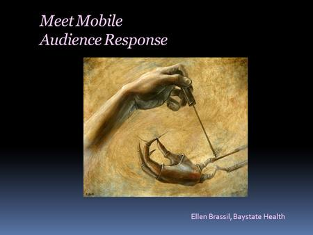 Meet Mobile Audience Response Ellen Brassil, Baystate Health.