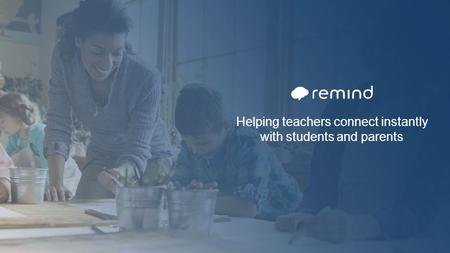 Helping teachers connect instantly with students and parents.