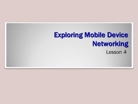 Exploring Mobile Device Networking Lesson 4. Exam Objective Matrix Skills/ConceptsMTA Exam Objectives Understanding Networking for Mobile Devices Network.