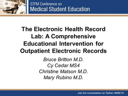 The Electronic Health Record Lab: A Comprehensive Educational Intervention for Outpatient Electronic Records Bruce Britton M.D. Cy Cedar MS4 Christine.