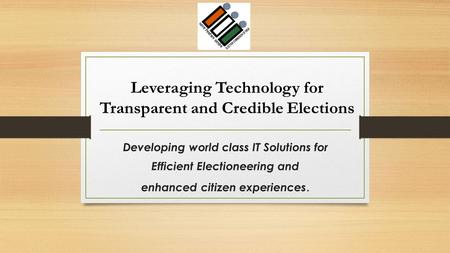 Developing world class IT Solutions for Efficient Electioneering and enhanced citizen experiences. Leveraging Technology for Transparent and Credible Elections.