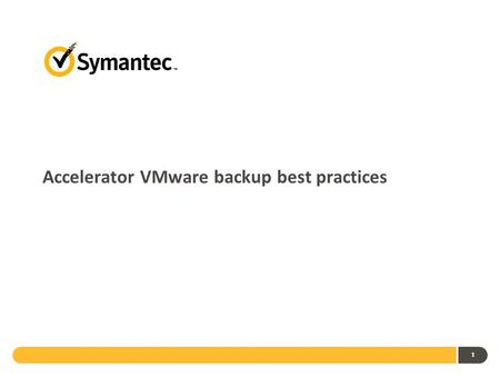 Accelerator VMware backup best practices 1. Today's Challenges Volume of data to be backed up from VMware environments is generally high and backup windows.