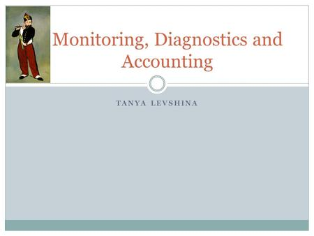 TANYA LEVSHINA Monitoring, Diagnostics and Accounting.