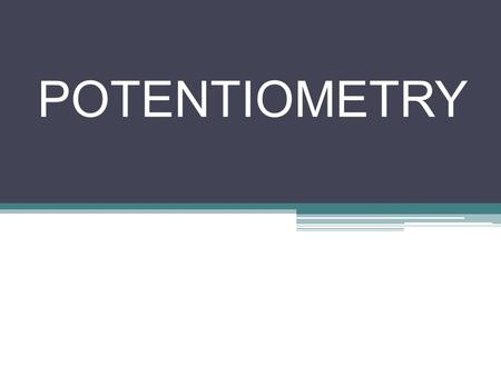 POTENTIOMETRY.
