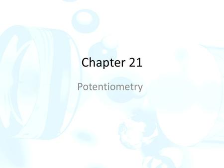 Chapter 21 Potentiometry. Potentiometric methods of analysis are based on measuring the potential of electrochemical cells without drawing appreciable.