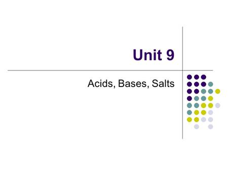 Unit 9 Acids, Bases, Salts. Properties of Acids Acids (Table K) Dilute aqueous solutions of acids taste sour Lemons (citric acid) Vinegar (acetic acid)