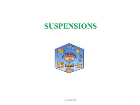 SUSPENSIONS 1.  SUSPENSIONS2 SUSPENSIONS: Definition  A Pharmaceutical suspension is a coarse dispersion in which internal phase (therapeutically active.