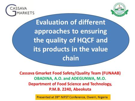 Evaluation of different approaches to ensuring the quality of HQCF and its products in the value chain Cassava Gmarket Food Safety/Quality Team (FUNAAB)