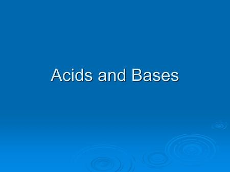 Acids and Bases.  An acid is a compound that dissolves in water to form a solution with a pH lower than 7  A base is a compound that dissolves in water.