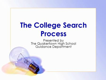 The College Search Process Presented by The Quakertown High School Guidance Department.